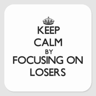 Keep Calm by focusing on Losers Square Sticker