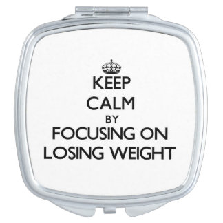 Keep Calm by focusing on Losing Weight Compact Mirrors
