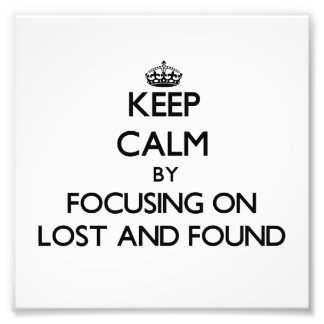 Keep Calm by focusing on Lost And Found Photographic Print