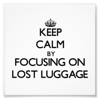 Keep Calm by focusing on Lost Luggage Art Photo