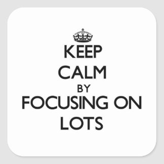 Keep Calm by focusing on Lots Square Stickers