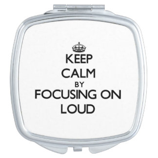 Keep Calm by focusing on Loud Makeup Mirror
