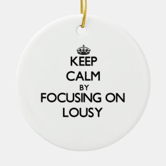 Keep Calm by focusing on Lousy Double-Sided Ceramic Round Christmas Ornament