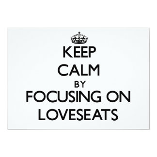 Keep Calm by focusing on Loveseats 5x7 Paper Invitation Card
