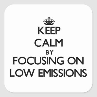 Keep Calm by focusing on LOW EMISSIONS Square Sticker