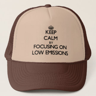 Keep Calm by focusing on LOW EMISSIONS Trucker Hat