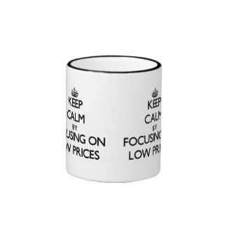 Keep Calm by focusing on Low Prices Ringer Coffee Mug