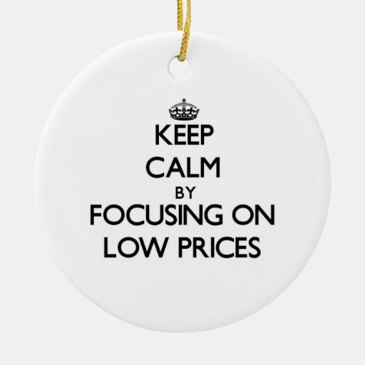 Keep Calm by focusing on Low Prices Christmas Tree Ornament