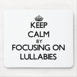 Keep Calm by focusing on Lullabies Mouse Pad