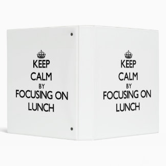 Keep Calm by focusing on Lunch 3 Ring Binder