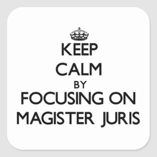 Keep calm by focusing on Magister Juris Square Stickers