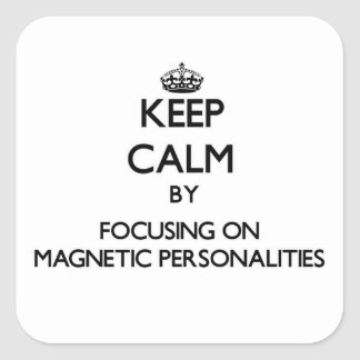 Keep Calm by focusing on Magnetic Personalities Square Sticker