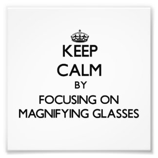 Keep Calm by focusing on Magnifying Glasses Photo Art