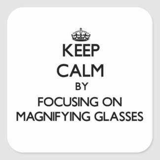 Keep Calm by focusing on Magnifying Glasses Square Sticker