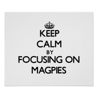 Keep Calm by focusing on Magpies Print