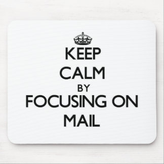 Keep Calm by focusing on Mail Mousepads