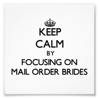 Keep Calm by focusing on Mail Order Brides Photo Print