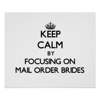 Keep Calm by focusing on Mail Order Brides Print