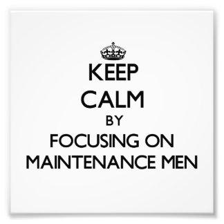 Keep Calm by focusing on Maintenance Men Photograph