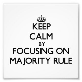 Keep Calm by focusing on Majority Rule Photographic Print