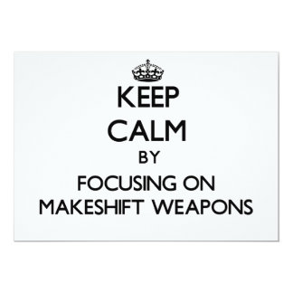 Keep Calm by focusing on Makeshift Weapons Custom Invitations