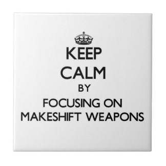 Keep Calm by focusing on Makeshift Weapons Ceramic Tiles
