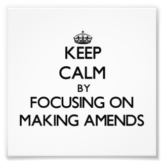 Keep Calm by focusing on Making Amends Photograph