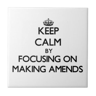 Keep Calm by focusing on Making Amends Tiles
