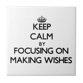 Keep Calm by focusing on Making Wishes Ceramic Tiles