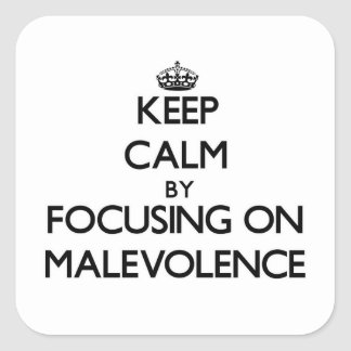 Keep Calm by focusing on Malevolence Square Sticker