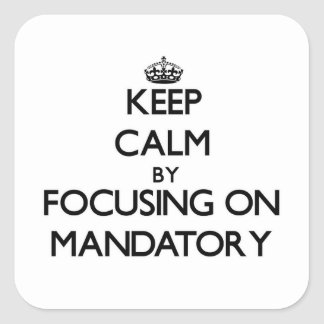 Keep Calm by focusing on Mandatory Square Sticker