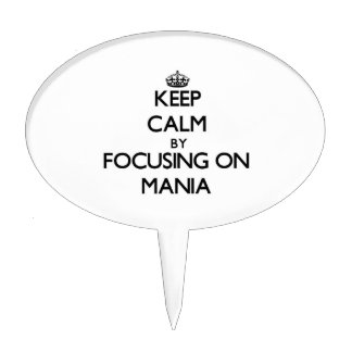 Keep Calm by focusing on Mania Cake Topper