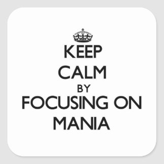 Keep Calm by focusing on Mania Square Stickers