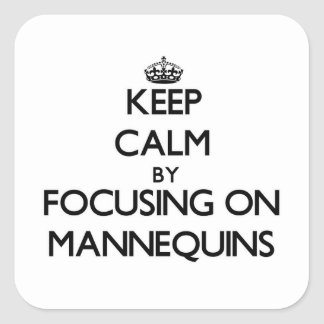 Keep Calm by focusing on Mannequins Square Sticker