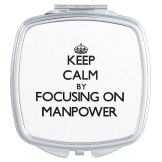 Keep Calm by focusing on Manpower Compact Mirror