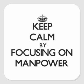 Keep Calm by focusing on Manpower Square Stickers