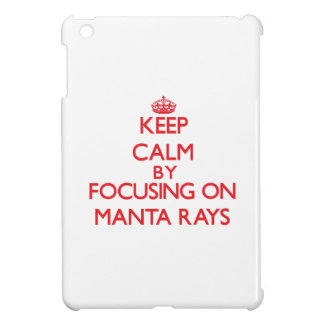 Keep calm by focusing on Manta Rays Case For The iPad Mini