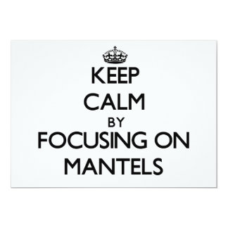 Keep Calm by focusing on Mantels 5x7 Paper Invitation Card