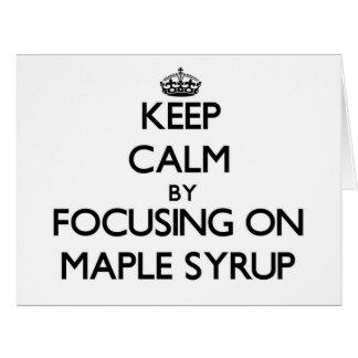 Keep Calm by focusing on Maple Syrup Large Greeting Card