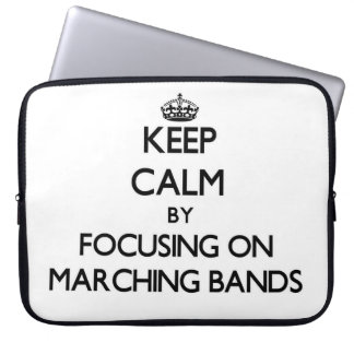 Keep Calm by focusing on Marching Bands Laptop Sleeves