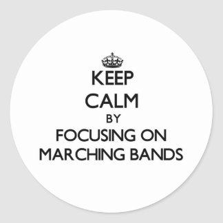 Keep Calm by focusing on Marching Bands Sticker
