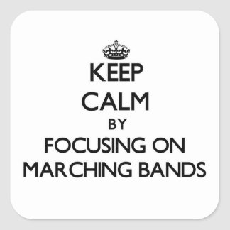 Keep Calm by focusing on Marching Bands Square Stickers