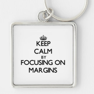 Keep Calm by focusing on Margins Key Chain