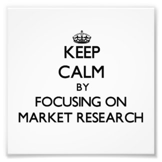 Keep Calm by focusing on Market Research Photographic Print