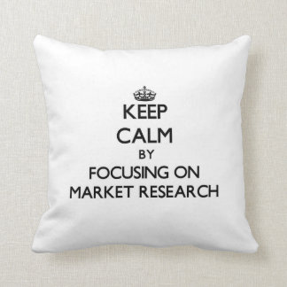 Keep Calm by focusing on Market Research Throw Pillow