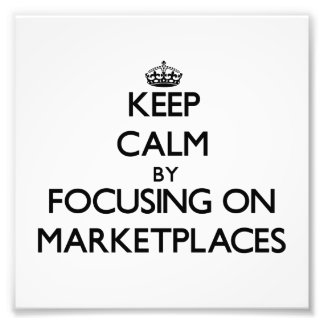 Keep Calm by focusing on Marketplaces Photo Print