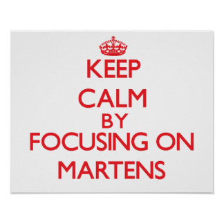 Keep calm by focusing on Martens Posters