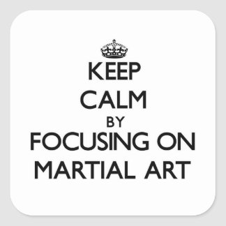 Keep Calm by focusing on Martial Art Square Sticker