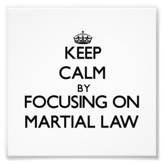 Keep Calm by focusing on Martial Law Photo