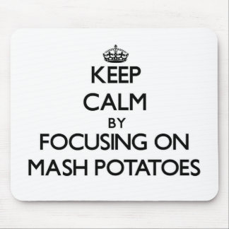 Keep Calm by focusing on Mash Potatoes Mouse Pad